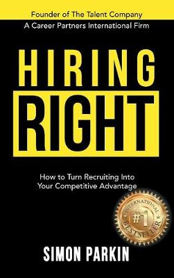 Hiring Right: How to Turn Recruiting Into Your Competitive Advantage (Hardback)