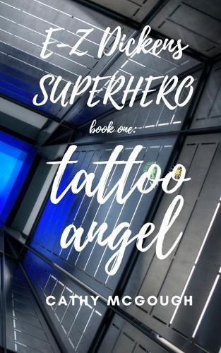 E-Z Dickens Superhero: Book One: Tattoo Angel - E-Z Dickens Superhero 1 (Paperback)