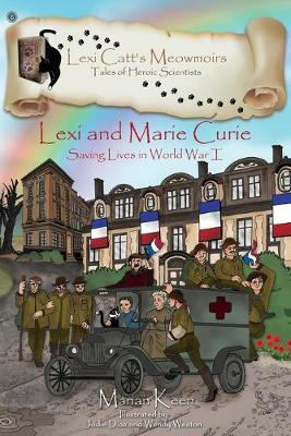 Lexi and Marie Curie: Saving Lives in World War I - Lexi Catt's Meowmoirs-Tales of Heroic Scientists (Paperback)