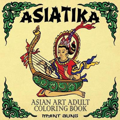 Asiatika Asian Art Adult Coloring Book: 45 Traditional Painted Pictures of Buddha, Animals from Asia, Ganesha, Traditional Society and Other Asian Symbols and Deities (Paperback)