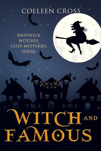 Witch & Famous (a Westwick Witches Cozy Mystery): Westwick Witches Cozy Mysteries - Westwick Witches Cozy Mysteries 3 (Paperback)