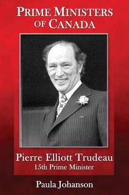 Prime Ministers of Canada: Pierre Elliott Trudeau (Paperback)