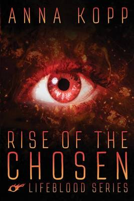 Rise of the Chosen - Lifeblood 1 (Paperback)
