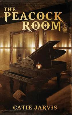 The Peacock Room: A Novel by Catie Jarvis (Paperback)
