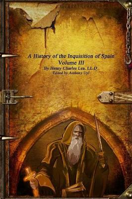 A History of the Inquisition of Spain - Volume III (Paperback)