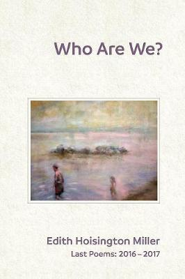 Who Are We?: Last Poems: 2016 - 2017 (Paperback)