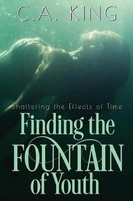 Shattering the Effects of Time: Finding the Fountain of Youth (Paperback)