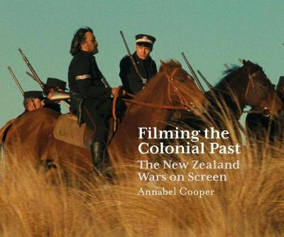 Filming the Colonial Past: The New Zealand Wars on Screen (Paperback)
