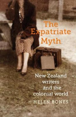 The Expatriate Myth: New Zealand writers and the colonial world (Paperback)