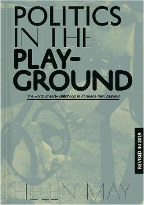 Politics in the Playground: The world of early childhood education in Aotearoa New Zealand (Paperback)