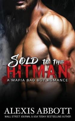 Sold to the Hitman: A Bad Boy Mafia Romance (Paperback)