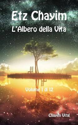 Etz Chayim - L'Albero Della Vita - Vol. 1 Di 12 Chayim Vital (Hardback)