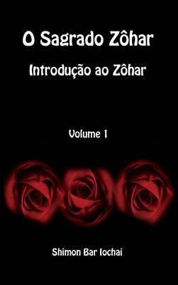 O Sagrado Zohar - Introducao Ao Zohar - Volume 1 (Hardback)