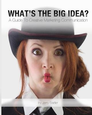 What's the Big Idea?: A Guide to Creative Marketing Communication (Paperback)