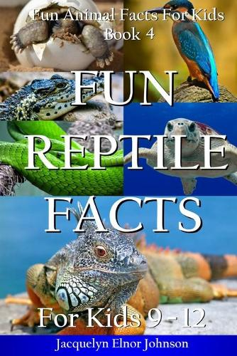 Fun Reptile Facts for Kids 9-12 - Fun Animal Facts for Kids 4 (Paperback)