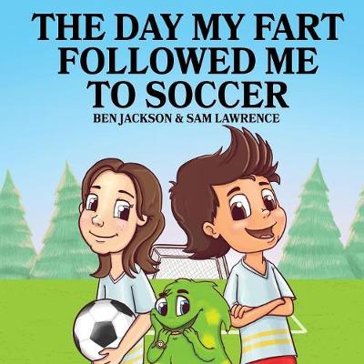 The Day My Fart Followed Me to Soccer - My Little Fart 4 (Paperback)
