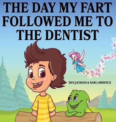 The Day My Fart Followed Me To The Dentist - My Little Fart 5 (Hardback)