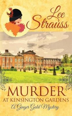 Murder at Kensington Gardens: A Cozy Historical Mystery - Ginger Gold Mystery 6 (Paperback)