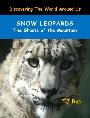 Snow Leopards: The Ghosts of the Mountain (Age 6 and Above) - Discovering the World Around Us (Paperback)