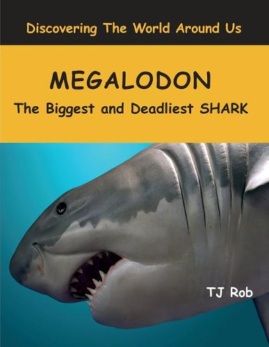 Megalodon: The Biggest and Deadliest Shark (Age 6 and Above) - Discovering the World Around Us (Paperback)
