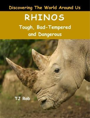 Rhinos: Tough, Bad Tempered and Dangerous (Age 6 and Above) - Discovering the World Around Us (Paperback)