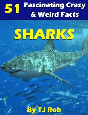 Sharks: 51 Fascinating, Crazy & Weird Facts (Age 6 and Above) - Fascinating, Crazy and Weird Animal Facts (Paperback)