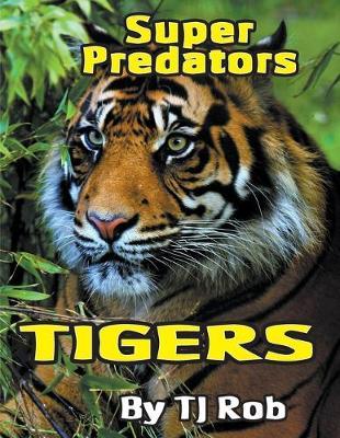 Tigers: (Age 6 and Above) - Super Predators (Paperback)