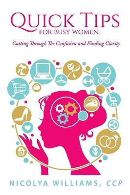 Quick Tips for Busy Women: Cutting Through the Confusion and Finding Clarity (Paperback)