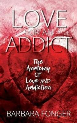 Love for an Addict: The Anatomy of Love and Addiction (Paperback)