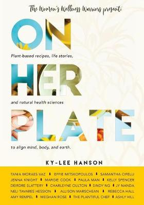 On Her Plate: Plant-Based Recipes, Life Stories, and Natural Health Sciences to Align Mind, Body, and Earth. (Paperback)
