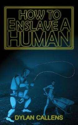 How to Enslave a Human (Hardback)