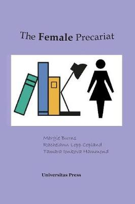 The Female Precariat: Gender and Contingency in the Professional Work Force (Paperback)