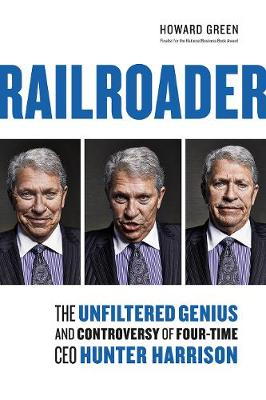 Railroader: The Unfiltered Genius and Controversy of Four-Time CEO Hunter Harrison (Hardback)