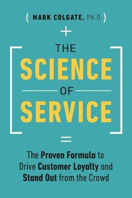 The Science of Service: The Proven Formula to Drive Customer Loyalty and Stand Out from the Crowd (Hardback)