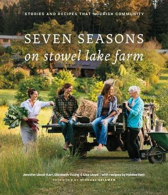 Seven Seasons on Stowel Lake Farm: Stories and Recipes that Nourish Community (Hardback)