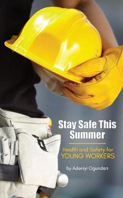 Stay Safe This Summer: Health and Safety for Young Workers (Paperback)