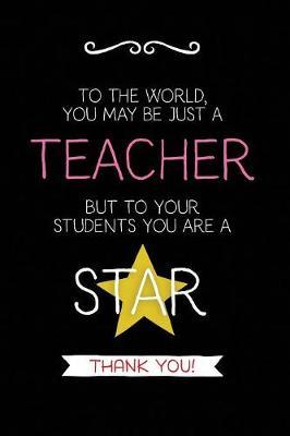 To the World: Teacher Notebook Journal, Great for Year End Gift/Teacher Appreciation/Thank You/Retirement - Best Teacher Ever 2 (Paperback)