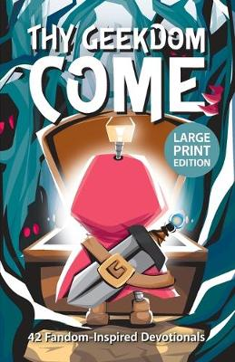 Thy Geekdom Come (Large Print): 42 Fandom-Inspired Devotionals (Paperback)