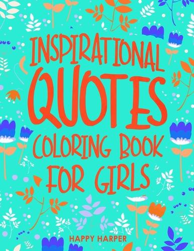 Inspirational Quotes Coloring Book For Girls: A Kids Coloring Book With Positive Sayings and Motivational Affirmations for Relaxing and Building Confidence (Paperback)