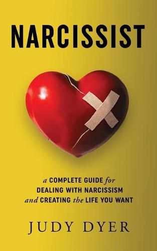 Narcissist: A Complete Guide for Dealing with Narcissism and Creating the Life You Want (Paperback)