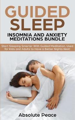 Guided Sleep, Insomnia and Anxiety Meditations Bundle: Start Sleeping Smarter With Guided Meditation, Used for Kids and Adults to Have a Better Nights Rest! (Paperback)