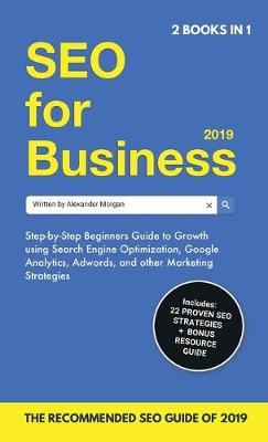 SEO for Business 2019 & Blogging for Profit 2019: Beginners Guide to Search Engine Optimization, Google Analytics & Growth Marketing Strategies + How To Start A Blog, Make Money Online & Earn Passive Income. (Hardback)