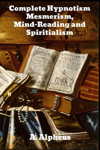 Complete Hypnotism: Mesmerism, Mind-Reading and Spiritualism (Paperback)