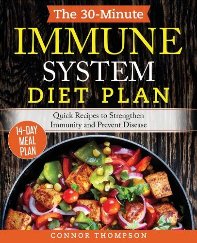 The 30-Minute Immune System Diet Plan: Quick Recipes to Strengthen Immunity and Prevent Disease (Paperback)