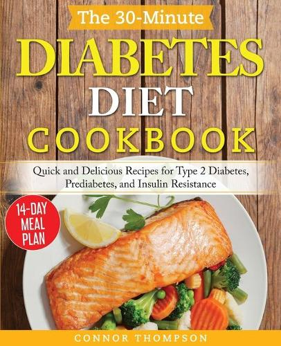 The 30-Minute Diabetes Diet Plan Cookbook: Quick and Delicious Recipes for Type 2 Diabetes, Prediabetes, and Insulin Resistance (Paperback)