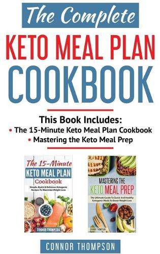 The Complete Keto Meal Plan Cookbook: Includes The 15-Minute Keto Meal Plan Cookbook & Mastering the Keto Meal Prep (Hardback)