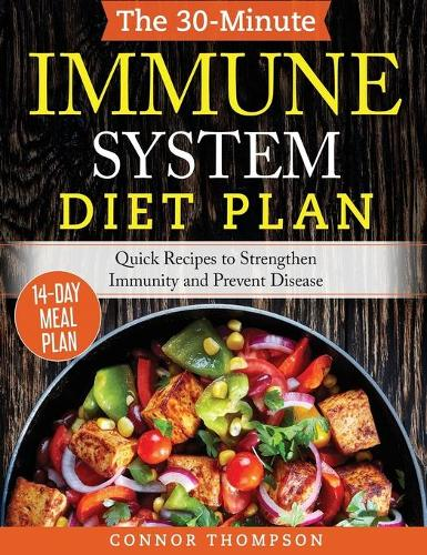 The 30-Minute Immune System Diet Plan: Quick Recipes to Strengthen Immunity and Prevent Disease (Hardback)