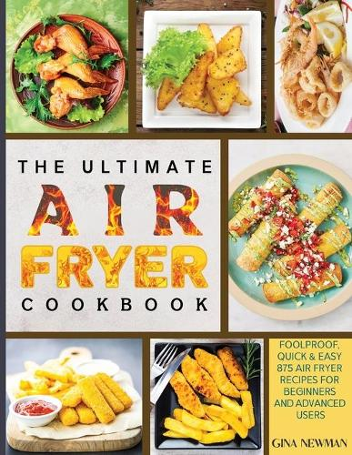The Ultimate Air Fryer Cookbook: Foolproof, Quick & Easy 875 Air Fryer Recipes for Beginners and Advanced Users (Paperback)