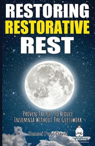 Restoring Restorative Rest: Proven Tactics To Reduce Insomnia Without The Guesswork - Sensei Self Development BOOK3 (Paperback)