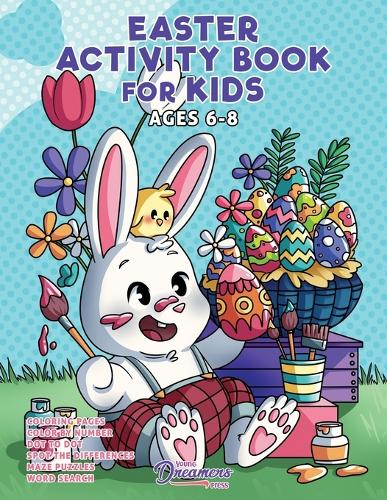 Easter Activity Book for Kids Ages 6-8: Easter Coloring Book, Dot to Dot, Maze Book, Kid Games, and Kids Activities - Fun Activities for Kids 2 (Paperback)